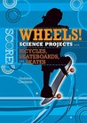 Wheels!: Science Projects with Bicycles, Skateboards, and Skates