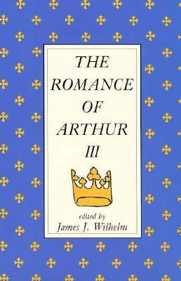 The Romance Of Arthur III: Works From Russia To Spain, Norway To Italy