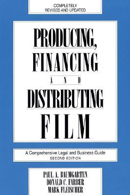 Producing, Financing, and Distributing Film: A Comprehensive Legal and Business Guide