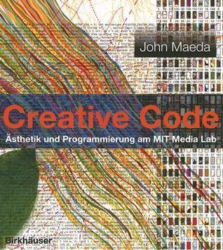 Creative Code: Asthetik Und Programmierung am MIT Media Lab