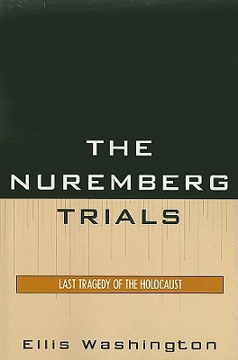 The Nuremberg Trials: Last Tragedy of the Holocaust