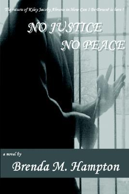 No justice no peace by Brenda Hampton