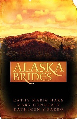 Alaska Brides by Cathy Marie Hake