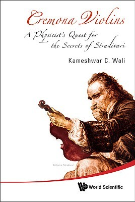 Cremona Violins: A Physicist's Quest for the Secrets of Stradivari [With DVD ROM]