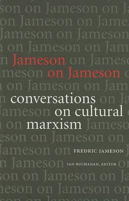 Jameson on Jameson: Conversations on Cultural Marxism