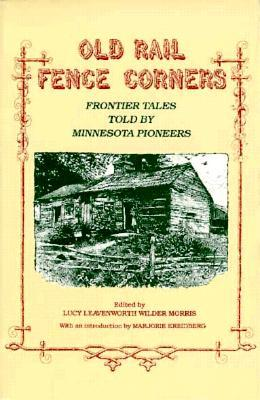 Old Rail Fence Corners: Frontier Tales Told By Minnesota Pioneers