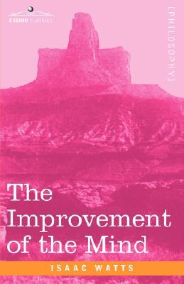 Ebook The Improvement of the Mind by Isaac Watts PDF!