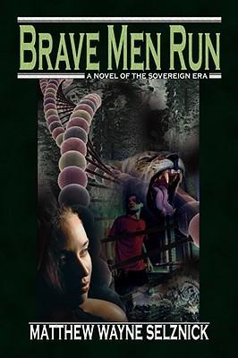 Brave Men Run by Matthew Wayne Selznick