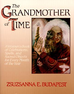 The Grandmother of Time by Zsuzsanna E. Budapest