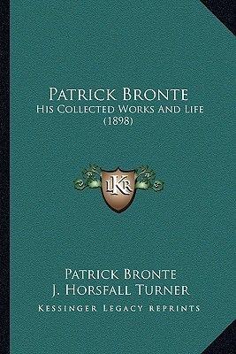 Patrick Bronte: His Collected Works and Life (1898)