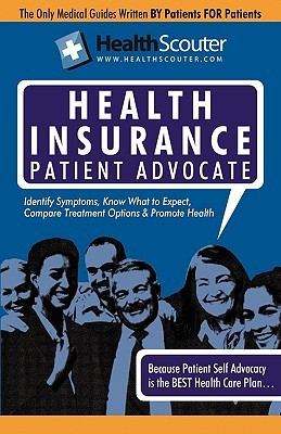 Healthscouter Health Insurance: Making Affordable Health Insurance Work, the Patient Advocate Guide: Medical Insurance Advocate Guide
