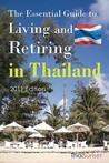 The Essential Guide To Living And Retiring In Thailand: 2011 Edition
