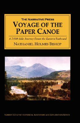 Voyage of the Paper Canoe: A Geographical Journey of 2,500 Miles from Quebec to the Gulf of Mexico, During the Years 1874-5