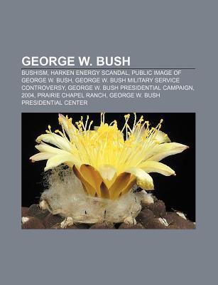 George W. Bush: Bushism, Harken Energy Scandal, Public Image of George W. Bush, George W. Bush Military Service Controversy