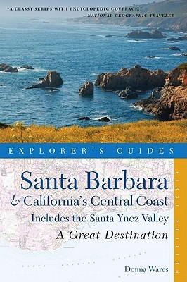 Explorer's Guide Santa BarbaraCalifornia's Central Coast: A Great Destination: Includes the Santa Ynez Valley