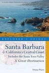 Explorer's Guide Santa Barbara  California's Central Coast: A Great Destination: Includes the Santa Ynez Valley