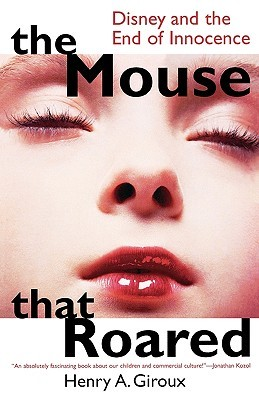 The mouse that roared disney and the end of innocence by henry a the mouse that roared disney and the end of innocence publicscrutiny Image collections
