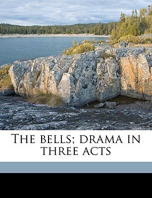 The Bells; Drama in Three Acts