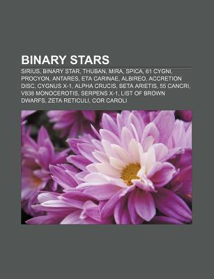 Binary Stars: Sirius, Binary Star, Thuban, Mira, Spica, 61 Cygni, Procyon, Antares, Eta Carinae, Albireo, Accretion Disc, Cygnus X-1