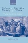 Catharine Macaulay and Mercy Otis Warren: The Revolutionary Atlantic and the Politics of Gender