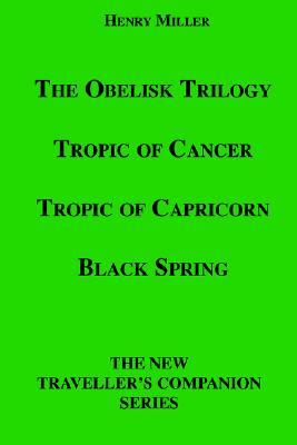 The Obelisk Trilogy: Tropic of Cancer, Tropic of Capricorn, Black Spring