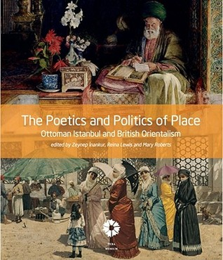 The Poetics and Politics of Place: Ottoman Istanbul and British Orientalism