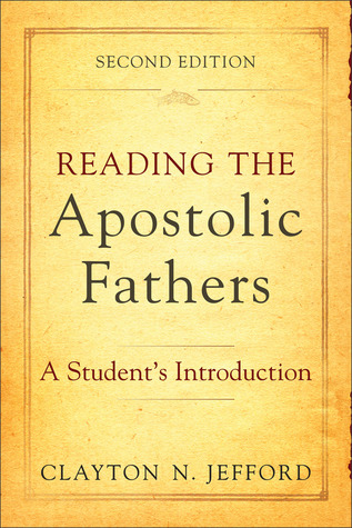 Reading the Apostolic Fathers: A Students Introduction
