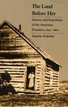 Land Before Her: Fantasy and Experience of the American Frontiers, 1630-1860