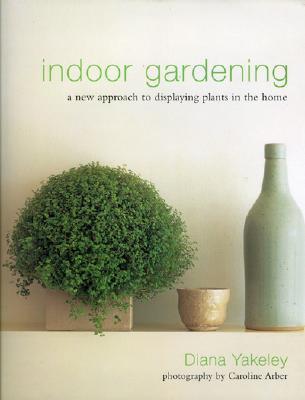 Indoor Gardening Books Indoor gardening by diana yakeley 2745478 workwithnaturefo