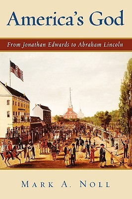 Americas God: From Jonathan Edwards To Abraham Lincoln
