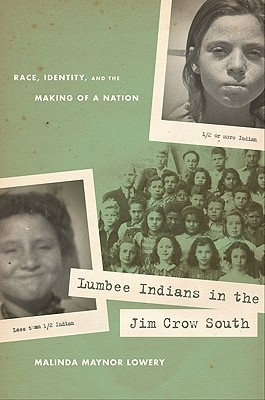 Lumbee Indians in the Jim Crow South: Race, Identity, and the Making of a Nation