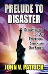 Prelude to Disaster: Deconstruction of Our Educational System and Our Society