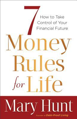 7 Money Rules for Life(r) by Mary Hunt