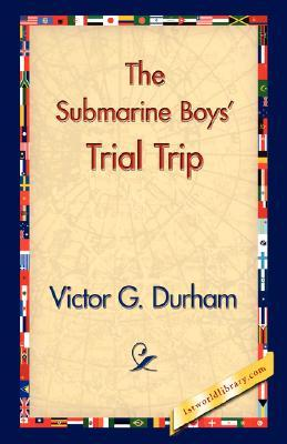 """The Submarine Boys' Trial Trip or, """"Making Good"""" as Young Exp... by Victor G. Durham"""