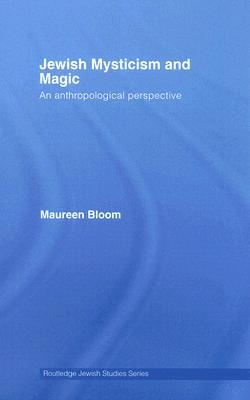 Jewish Mysticism and Magic: An Anthropological Perspective