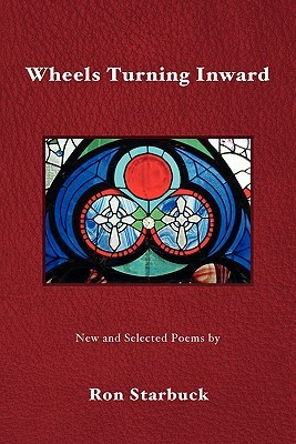 Wheels Turning Inward: New and Selected Poems / By Ron Starbuck