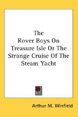 The Rover Boys On Treasure Isle Or The Strange Cruise Of The Steam Yacht
