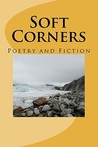 Soft Corners: Poetry and Fiction