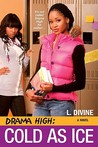 Cold as Ice (Drama High, #11)