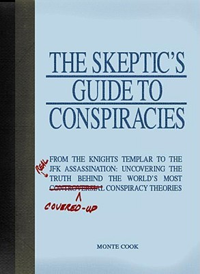 The Skeptic's Guide to Conspiracies: From the Knights Templar to the JFK Assassination: Uncovering the [Real] Truth Behind the World's Most Controversial Conspiracy Theories