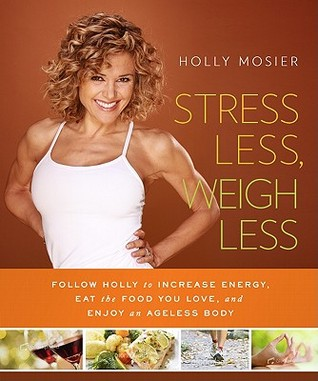 Stress Less, Weigh Less by Holly Mosier