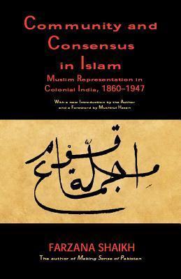 Community and Consensus in Islam: Muslim Representation in Colonial India, 1860-1947