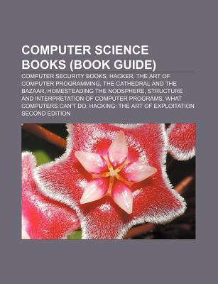 Computer Science Books (Book Guide): Computer Security Books, Hacker, the Art of Computer Programming, the Cathedral and the Bazaar