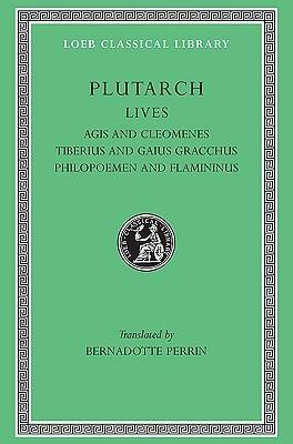 Agis and Cleomenes. Tiberius and Gaius Gracchus. Philopoemen and Flamininus (Lives, Volume X)