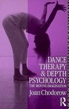 Dance Therapy and Depth Psychology by Joan Chodorow