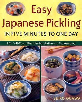 Easy Japanese Pickling in Five Minutes to One Day by Seiko Ogawa