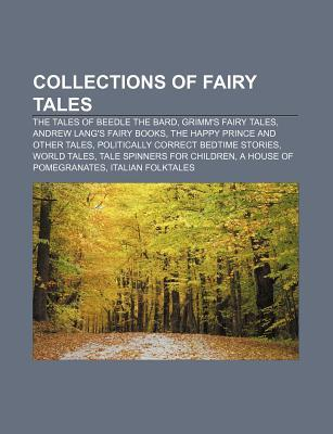 Collections of Fairy Tales: The Tales of Beedle the Bard, Grimm's Fairy Tales, Andrew Lang's Fairy Books, the Happy Prince and Other Tales