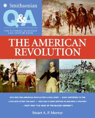Smithsonian Q & A: The American Revolution: The Ultimate Question and Answer Book