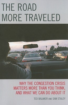 Road More Traveled: Why the Congestion Crisis Matters More Than You Think, and What We Can Do about It