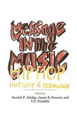 Message in the Music: Hip Hop, History, and Pedagogy